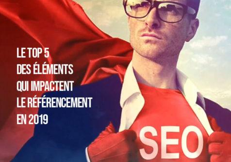 SEO : Le Top 5 des éléments qui impactent le référencement sur Google en 2019