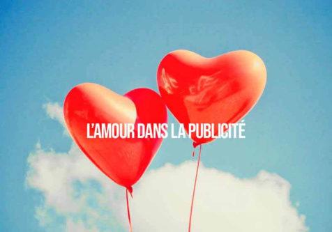 des campagnes de publicités qui parlent d'amour